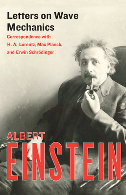 Letters on Wave Mechanics: Correspondence with H. A. Lorentz, Max Planck, and Erwin Schrödinger Cover Image