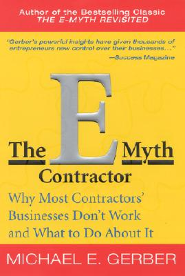 The E-Myth Contractor: Why Most Contractors' Businesses Don't Work and What to Do About It Cover Image