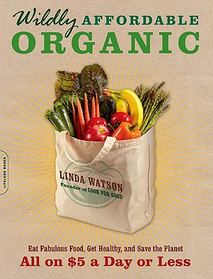 Wildly Affordable Organic: Eat Fabulous Food, Get Healthy, and Save the Planet -- All on $5 a Day or Less Cover Image