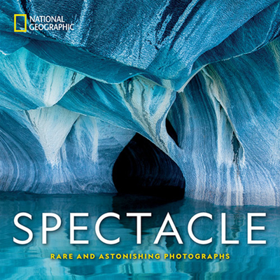 National Geographic Spectacle: Rare and Astonishing Photographs Cover Image