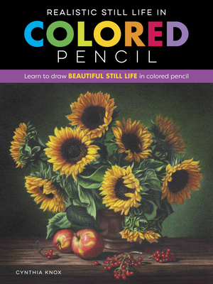 Realistic Still Life in Colored Pencil: Learn to draw beautiful still life in colored pencil (Realistic Series) Cover Image