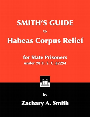 Smith's Guide to Habeas Corpus Relief for State Prisoners Under 28 U. S. C. 2254 Cover Image