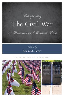 Cover for Interpreting the Civil War at Museums and Historic Sites (Interpreting History #14)