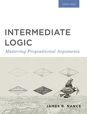 Intermediate Logic (Teacher Edition): Mastering Propositional Arguments Cover Image
