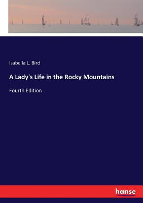 A Lady's Life in the Rocky Mountains: Fourth Edition Cover Image