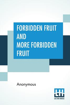 Forbidden Fruit And More Forbidden Fruit: Forbidden Fruit Luscious And Exciting Story And More Forbidden Fruit Or Master Percy'S Progress In And Beyon Cover Image