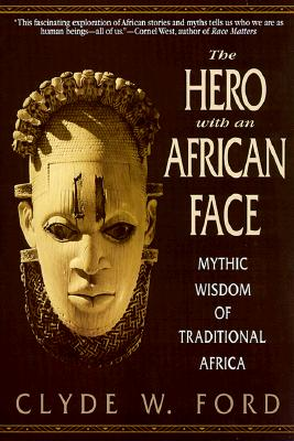 The Hero with an African Face: Mythic Wisdom of Traditional Africa Cover Image