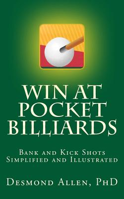 Win at Pocket Billiards: Bank and Kick Shots Simplified and Illustrated Cover Image