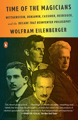 Time of the Magicians: Wittgenstein, Benjamin, Cassirer, Heidegger, and the Decade That Reinvented Philosophy Cover Image