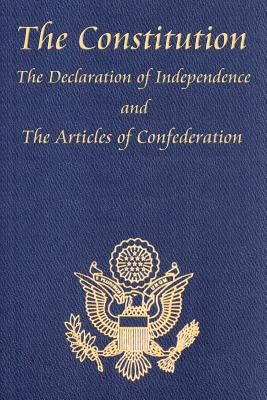 The Constitution of the United States of America, with the Bill of Rights and All of the Amendments; The Declaration of Independence; And the Articles Cover Image