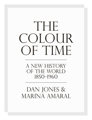 The Colour of Time: A New History of the World, 1850-1960 Cover Image