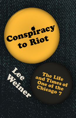 Conspiracy to Riot: The Life and Times of One of the Chicago 7 Cover Image