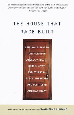 The House That Race Built: Original Essays by Toni Morrison, Angela Y. Davis, Cornel West, and Others on Black Americans and Politics in America Today Cover Image