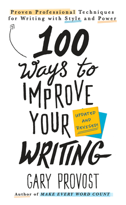 100 Ways to Improve Your Writing (Updated): Proven Professional Techniques for Writing with Style and Power Cover Image
