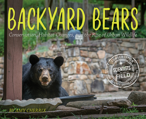 Backyard Bears: Conservation, Habitat Changes, and the Rise of Urban Wildlife (Scientists in the Field Series) Cover Image