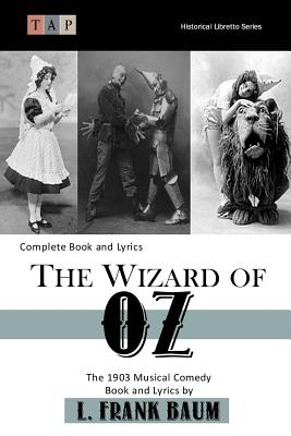 The Wizard of Oz: The 1903 Musical Comedy: Complete Book and Lyrics Cover Image