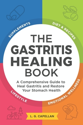The Gastritis Healing Book: A Comprehensive Guide to Heal Gastritis and Restore Your Stomach Health Cover Image