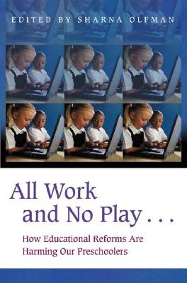 All Work and No Play...: How Educational Reforms Are Harming Our Preschoolers (Childhood in America) Cover Image