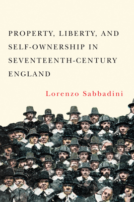 Property, Liberty, and Self-Ownership in Seventeenth-Century England cover