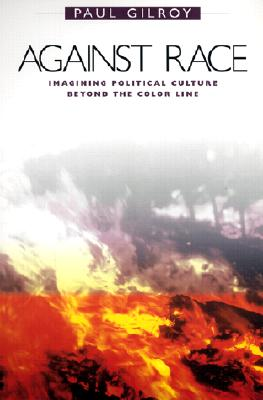 Against Race: Imagining Political Culture Beyond the Color Line Cover Image