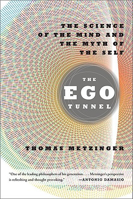 The Ego Tunnel: The Science of the Mind and the Myth of the Self Cover Image