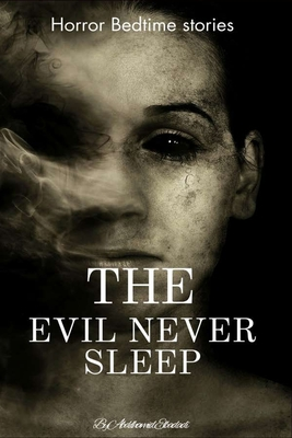 The Evil Never Sleep Horror Bedtime stories: more than 10 best horror stories and scary story & exorcism Cover Image