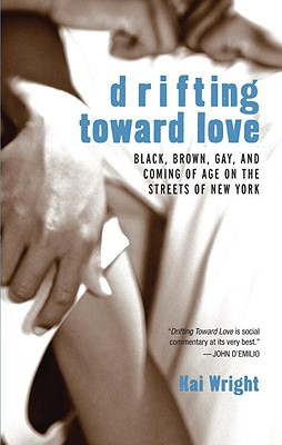 Drifting Toward Love: Black, Brown, Gay, and Coming of Age on the Streets of New York Cover Image