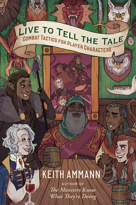 Live to Tell the Tale: Combat Tactics for Player Characters (The Monsters Know What They're Doing #2) Cover Image