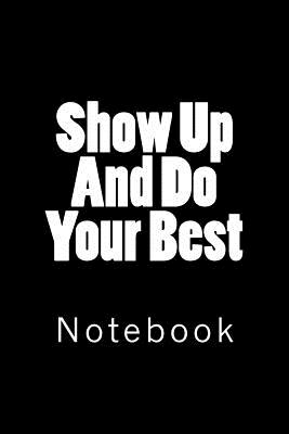 Show Up And Do Your Best: Notebook Cover Image