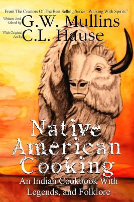 Native American Cooking An Indian Cookbook With Legends, And Folklore (Walking with Spirits #7) Cover Image