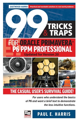 99 Tricks and Traps for Oracle Primavera P6 PPM Professional: Updated for Version 20 Cover Image
