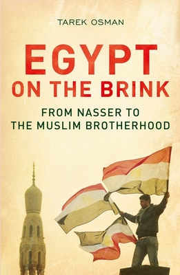 Egypt on the Brink: From Nasser to the Muslim Brotherhood Cover Image