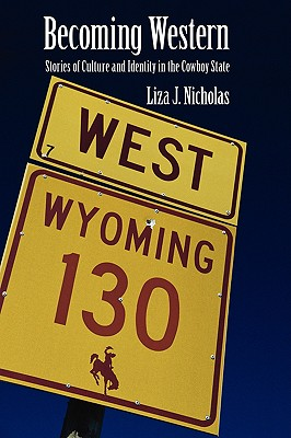 Becoming Western: Stories of Culture and Identity in the Cowboy State Cover Image