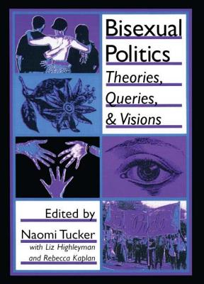 Bisexual Politics: Theories, Queries, and Visions (Haworth Gay & Lesbian Studies) Cover Image