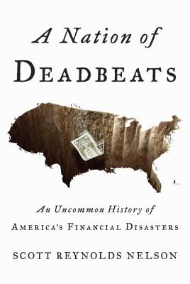 A Nation of Deadbeats: An Uncommon History of America's Financial Disasters Cover Image