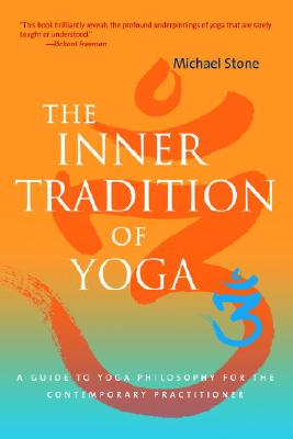 The Inner Tradition of Yoga: A Guide to Yoga Philosophy for the Contemporary Practitioner Cover Image