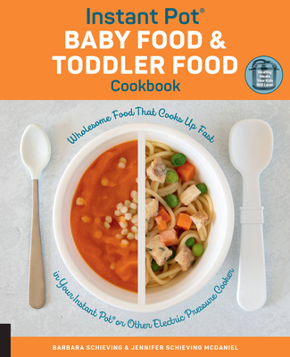 Instant Pot Baby Food and Toddler Food Cookbook: Wholesome Food That Cooks Up Fast in Your Instant Pot or Other Electric Pressure Cooker Cover Image