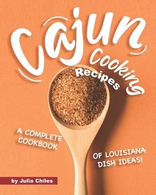 Cajun Cooking Recipes: A Complete Cookbook of Louisiana Dish Ideas! Cover Image
