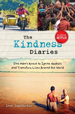 The Kindness Diaries: One Man's Quest to Ignite Goodwill and Transform Lives Around the World Cover Image