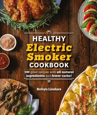Cover for The Healthy Electric Smoker Cookbook