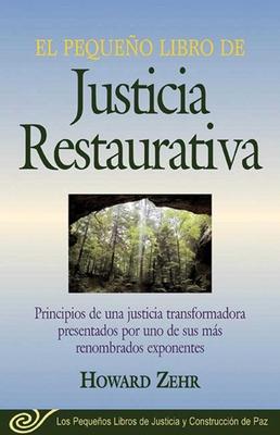 El Pequeno Libro De La Justicia Restaurativa: Principios De Una Justicia Trasnformadora Presentados Por Uno De Sus Mas Renombr Cover Image