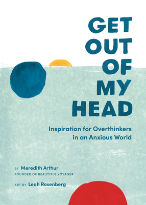 Get Out of My Head: Inspiration for Overthinkers in an Anxious World Cover Image