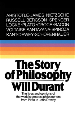 Story of Philosophy: The Lives and Opinions of the World's Greatest Philosophers Cover Image