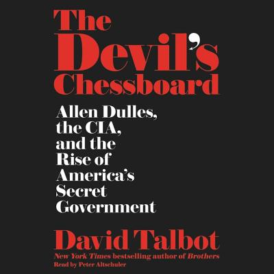 The Devil's Chessboard Lib/E: Allen Dulles, the Cia, and the Rise of America's Secret Government Cover Image