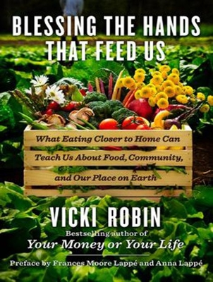 Blessing the Hands That Feed Us: What Eating Closer to Home Can Teach Us about Food, Community, and Our Place on Earth Cover Image