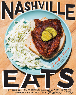Nashville Eats: Hot Chicken, Buttermilk Biscuits, and 100 More Southern Recipes from Music City Cover Image