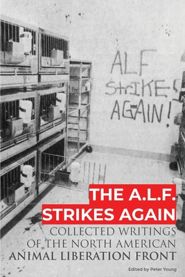 The A.L.F. Strikes Again: Collected Writings Of The Animal Liberation Front In North America Cover Image