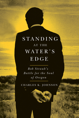 Standing at the Water's Edge: Bob Straub's Battle for the Soul of Oregon Cover Image