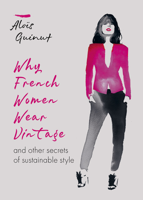 Why French Women Wear Vintage: And other secrets of sustainable style Cover Image