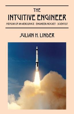 The Intuitive Engineer: Memoir of an aerospace-engineer/rocket -scientist Cover Image